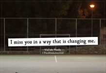 i miss you in a way that is changing me