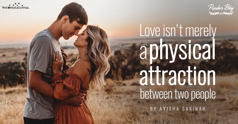 Love isn't merely a physical attraction between two people