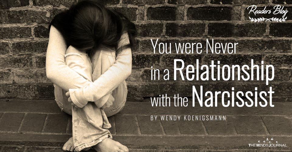 You were Never in a Relationship with the Narcissist
