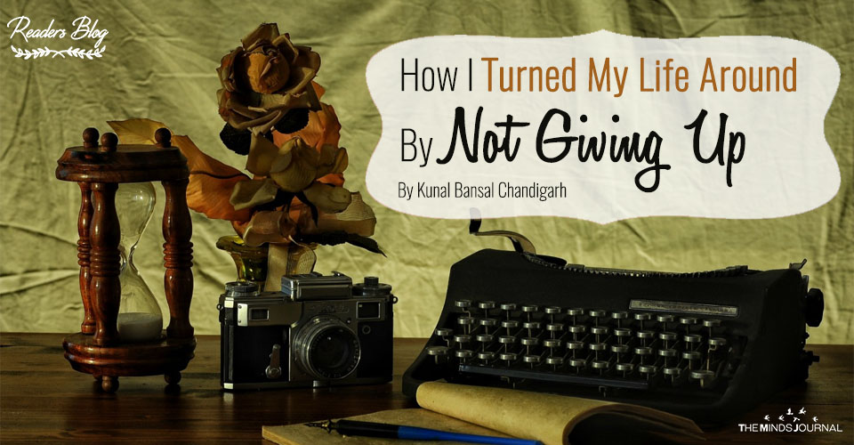 How I Turned My Life Around By Not Giving Up