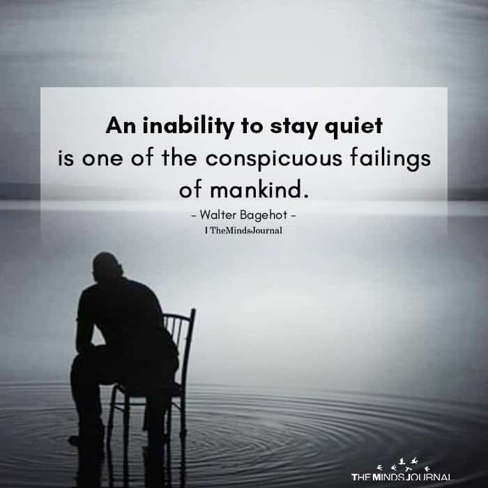 An inability to stay quiet