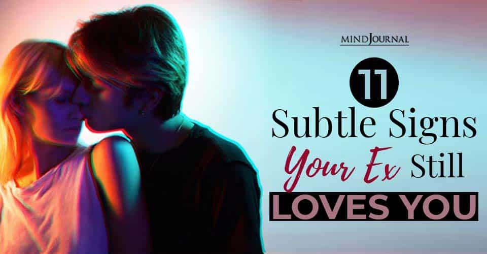 subtle signs your ex still loves you