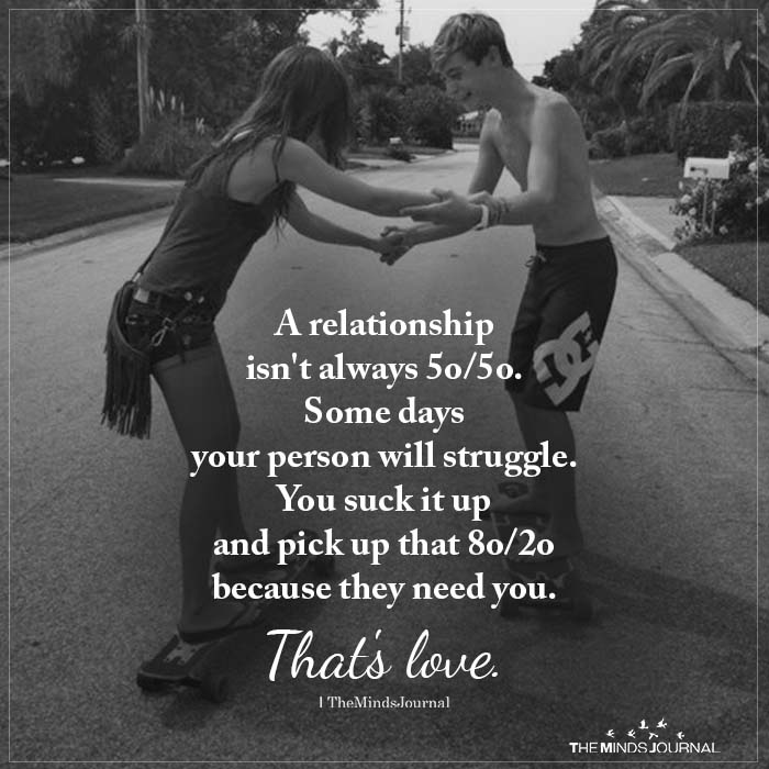 A relationship Isn't Always 5o/5o.