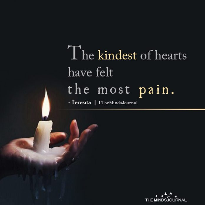 the kindest of hearts feel the most pain