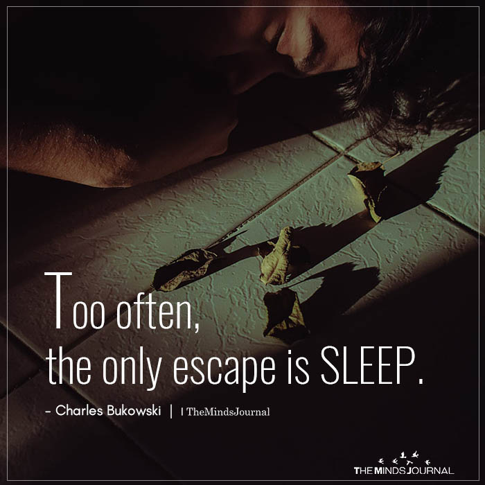 Too Often, The Only Escape Is Sleep