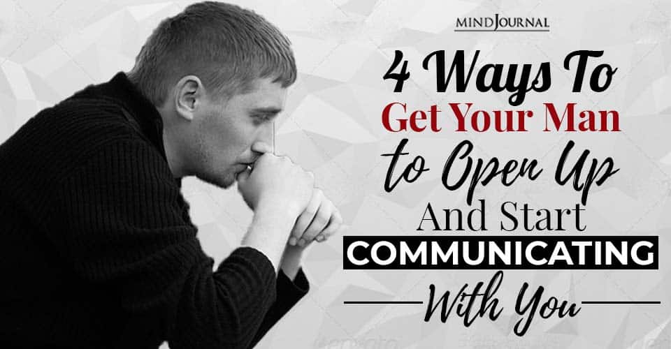 ways to get your man to open up and start communicating with you