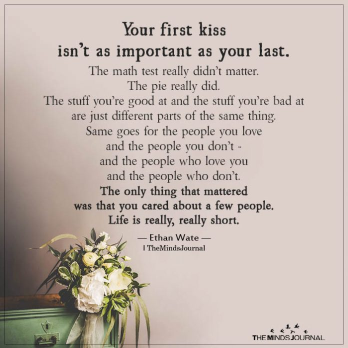 your first kiss isnt as important as your last