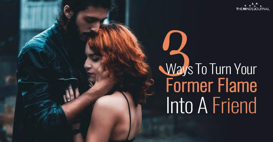 3 Ways To Turn Your Former Flame Into A Friend as smoothly as possible