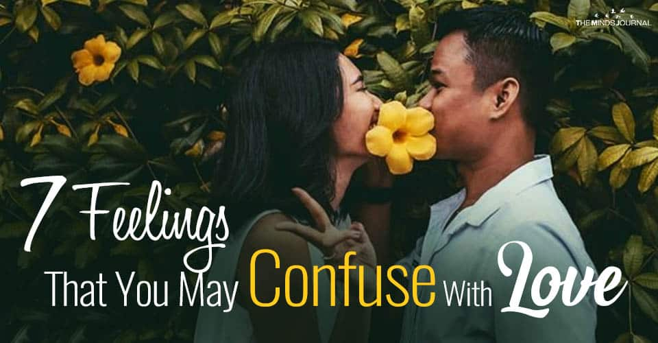 Mistaking Love: 7 Feelings That You May Confuse With Love