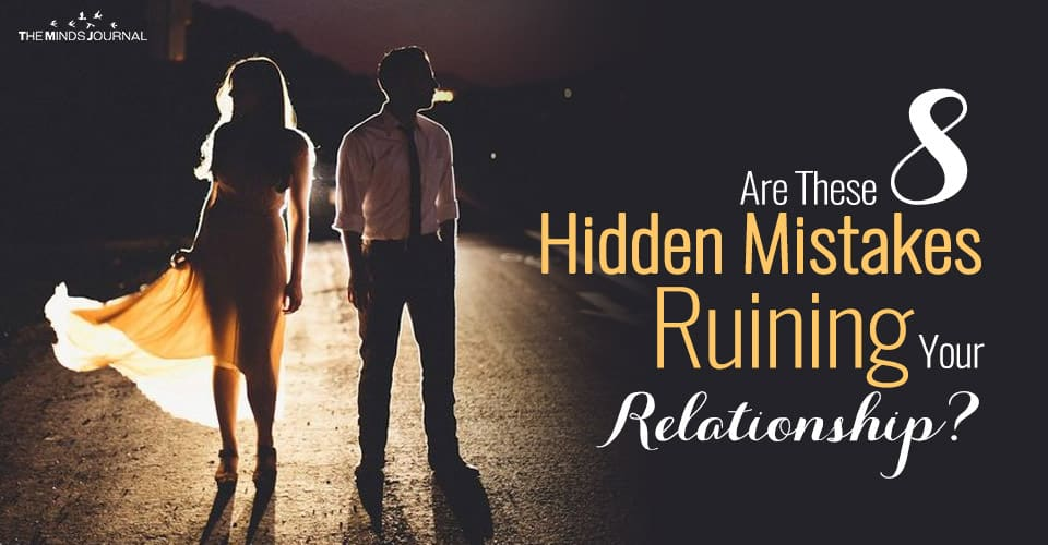 Are These 8 Hidden Mistakes Ruining Your Relationship?
