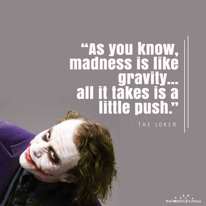 As You Know, Madness Is Like Gravity