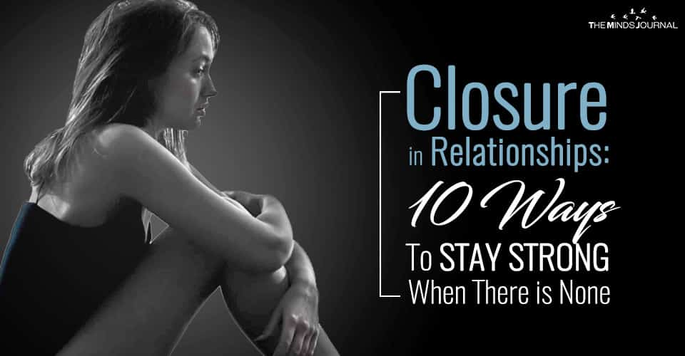 Closure in Relationships: 10 Ways To Stay Strong When There is None