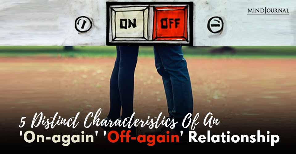 Distinct Characteristics Onagain Offagain Relationship