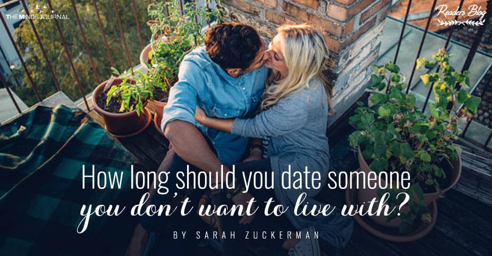 How Long Should You Date Someone You Don't Want To Live With?