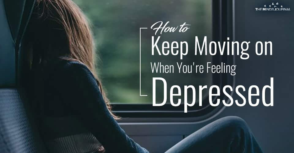 How to Keep Moving on When You're Feeling Depressed