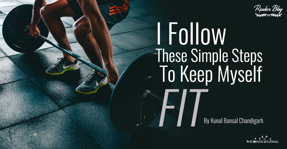 I Follow These Simple Steps To Keep Myself Fit
