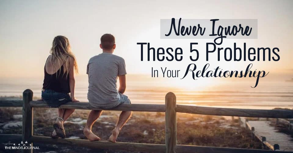 Never Ignore These 5 Problems In Your Relationship