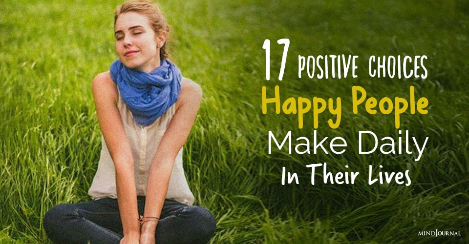 Positive Choices Happy People Make Daily In Their Lives