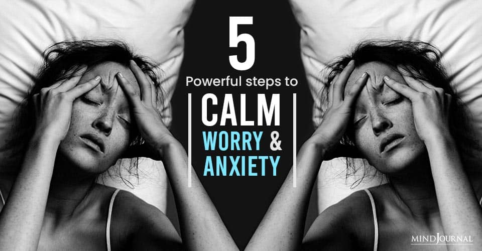 Powerful Steps Calm Your Worry Anxiety
