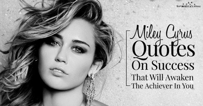 Some Miley Cyrus Quotes On Success That Will Awaken The Achiever In You