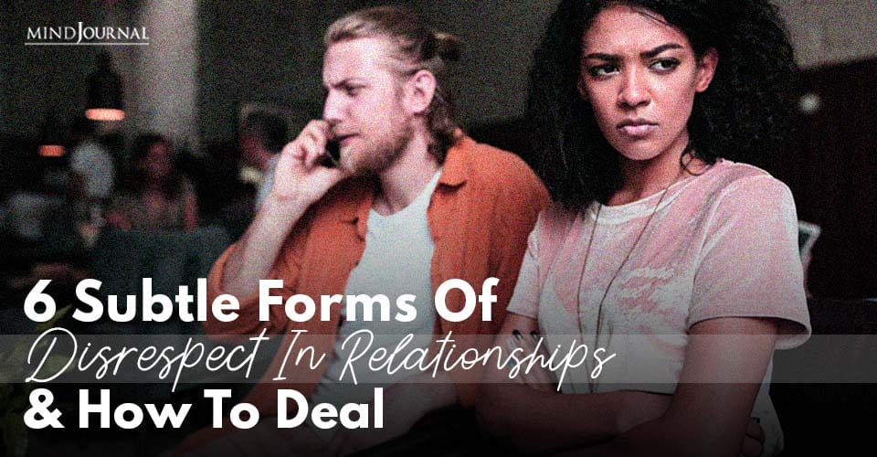 Subtle Forms Disrespect Relationships and How To Deal