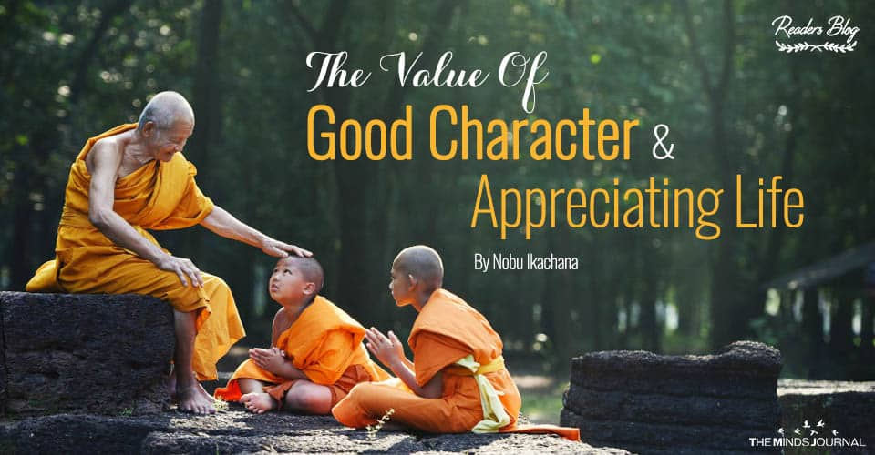 The Value Of Good Character And Appreciating Life