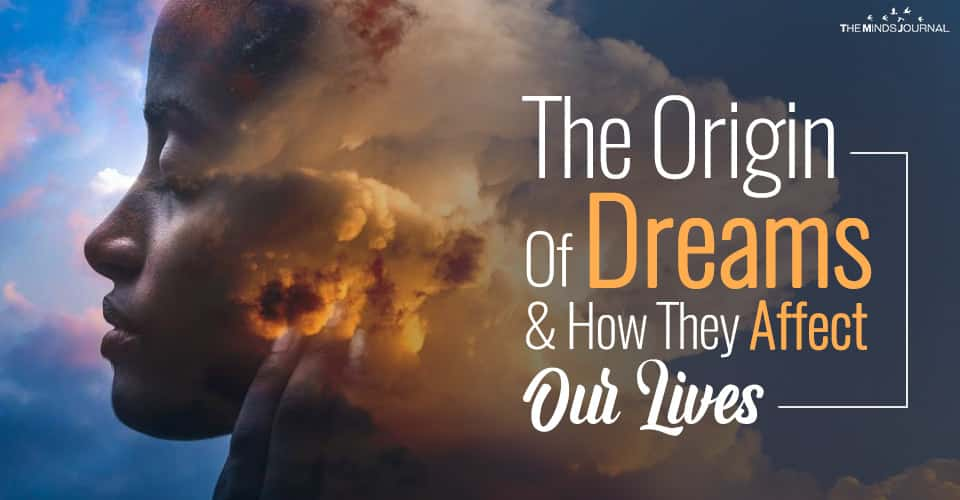 The Origin Of Dreams And How They Affect Our Lives