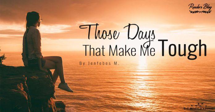 Those Days That Make Me Tough