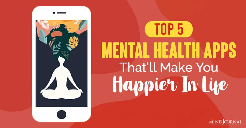 Top Mental Health Apps That Will Make You Happier In Life