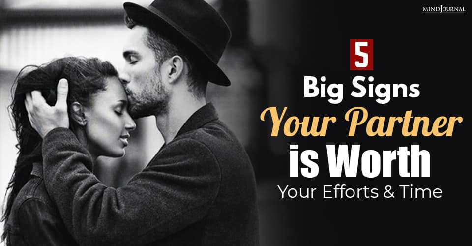 big signs your partner is worth your efforts and time