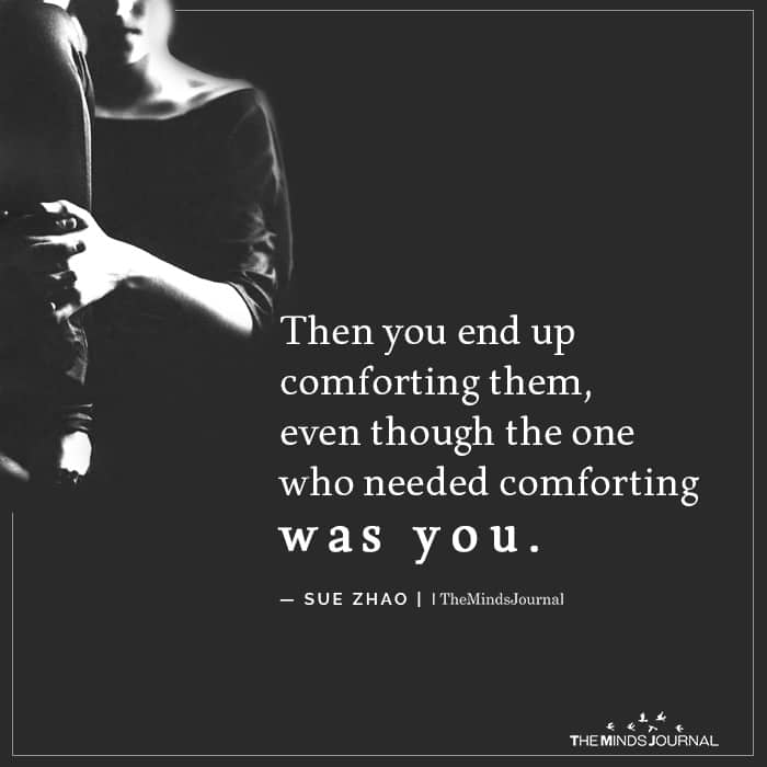 Then You End Up Comforting Them