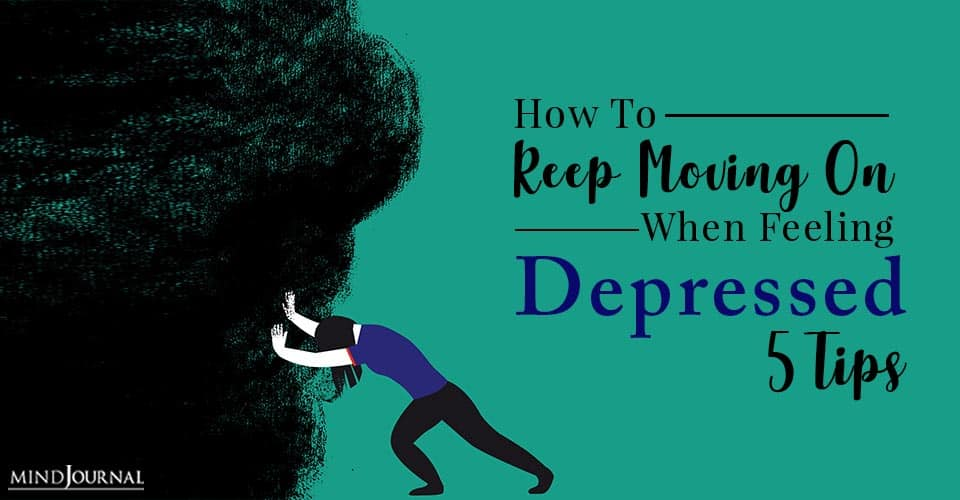 keep moving on when feeling depressed