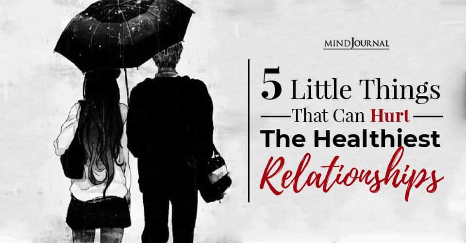 little things that can hurt the healthiest relationships