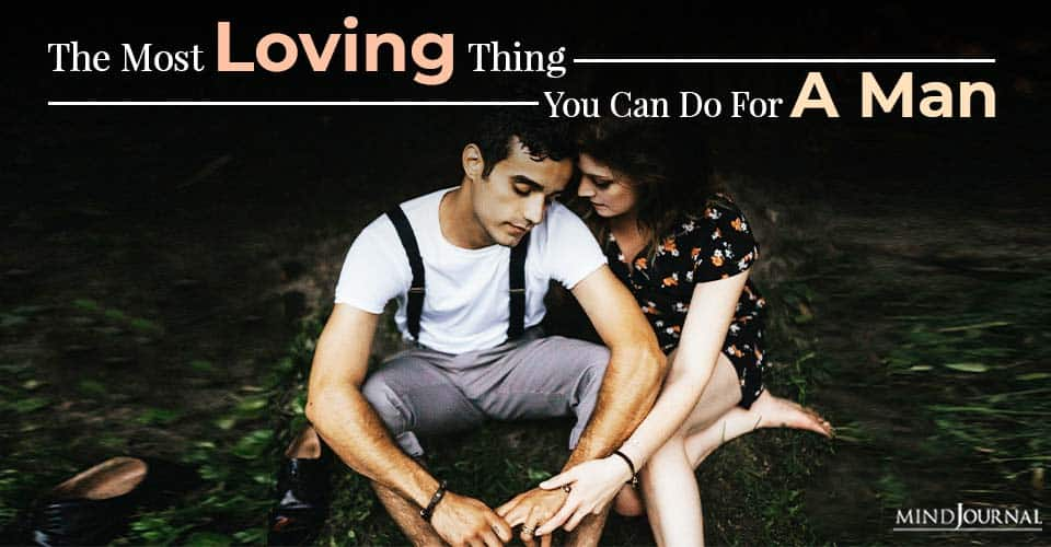 the most loving thing you can do for a man