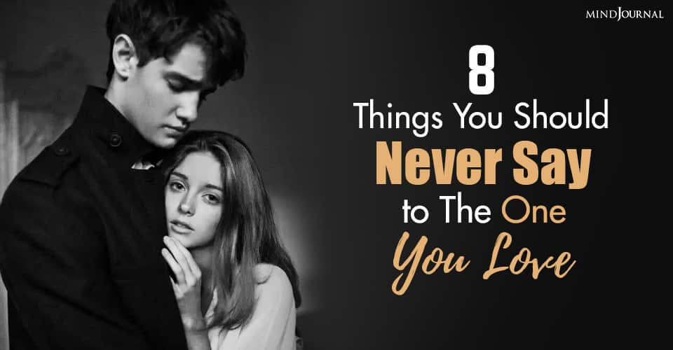 things you should never say to the one you love