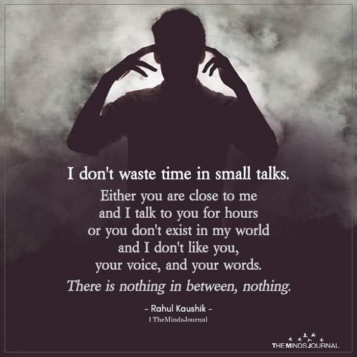 I Don't Waste Time In Small Talks