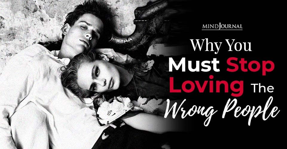 why you must stop loving the wrong people