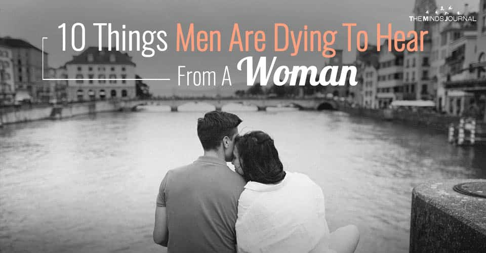 10 Things Men Are Dying To Hear From A Woman