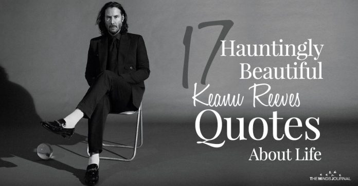 17 Hauntingly Beautiful Keanu Reeves Quotes About Life