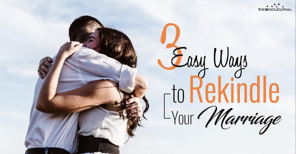 3 Easy Ways to Rekindle Your Marriage