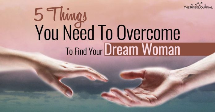 What You Need To Overcome To Find Your Dream Woman