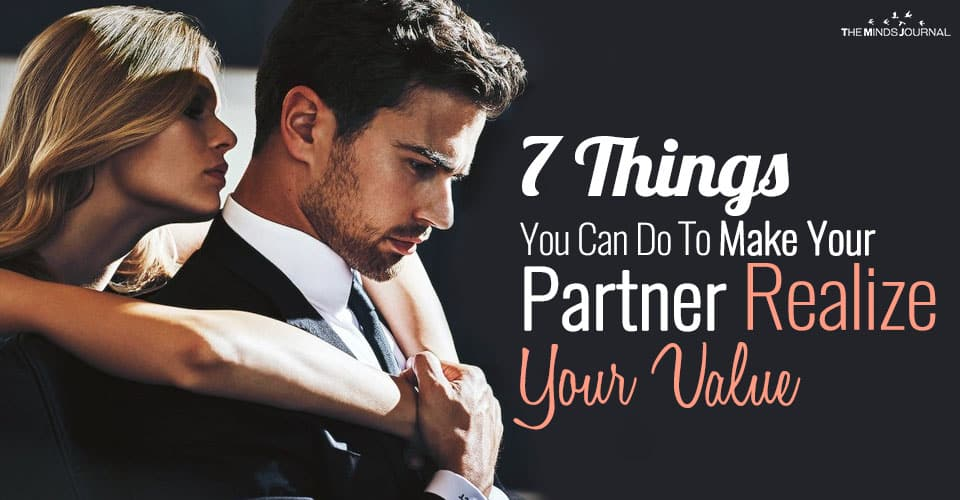 7 Things You Can Do To Make Your Partner Realize Your Value
