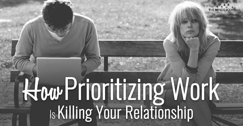 This Is How Prioritizing Work Is Killing Your Relationship