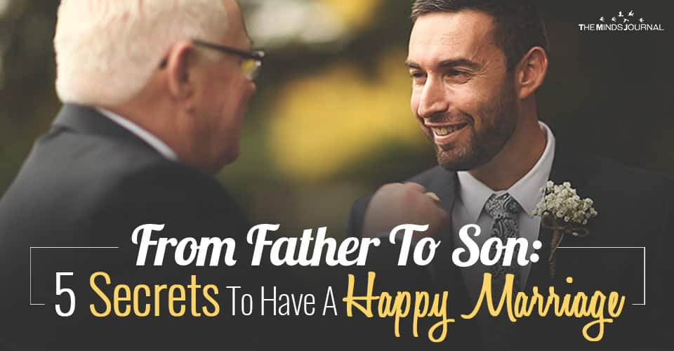 From Father To Son: 5 Secrets To Have A Happy Marriage