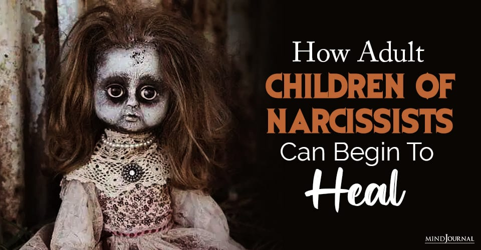 How Adult Children of Narcissists Can Begin to Heal