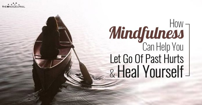 How Mindfulness Can Help You Let Go Of Past Hurts & Heal Yourself