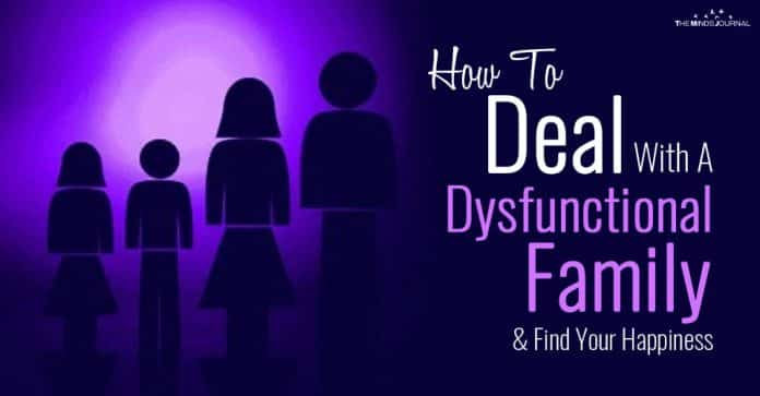 How To Deal With A Dysfunctional Family and Find Your Happiness