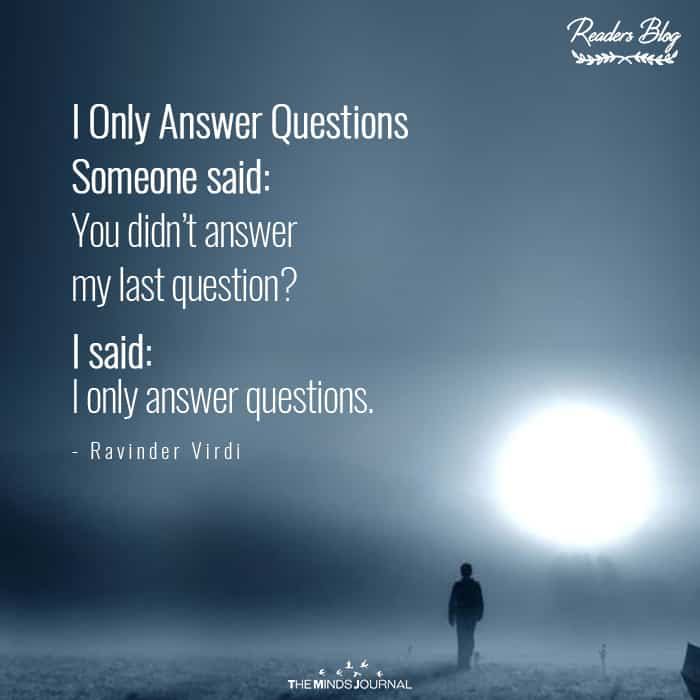 I Only Answer Questions