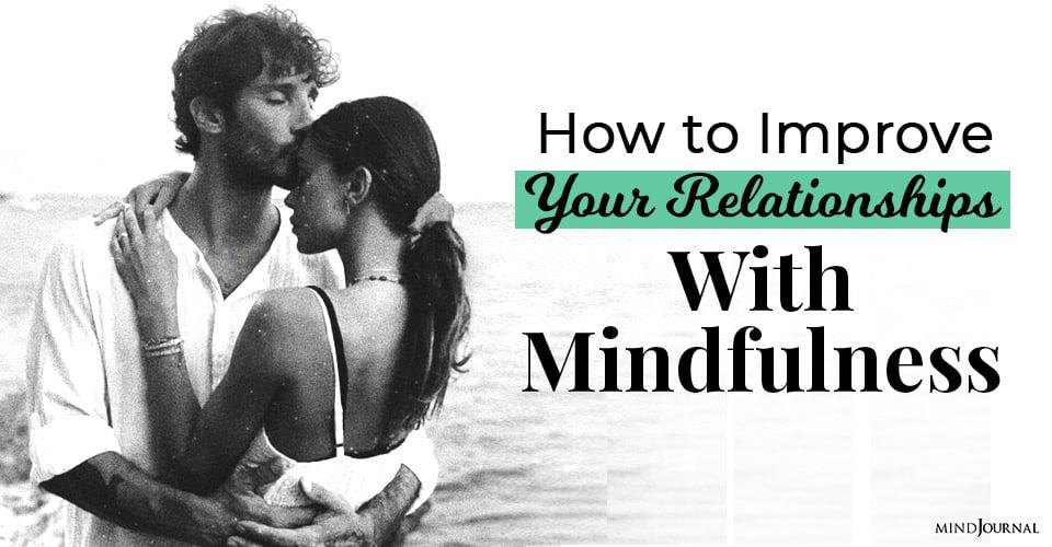 Improve Relationships Mindfulness