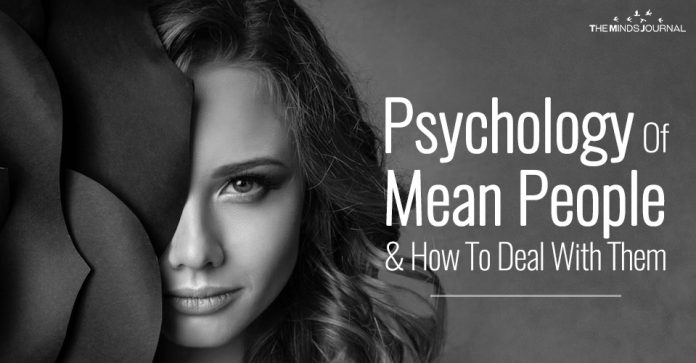 Psychology Of Mean People And How To Deal With Them